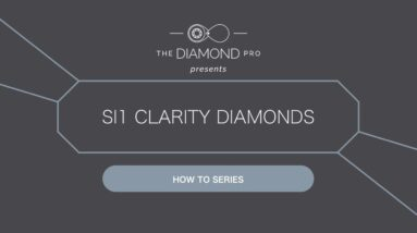 SI1 Clarity Diamonds: Your Budget Will Love Them